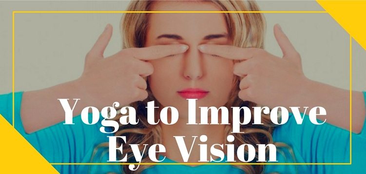5 eye yoga practices to improve vision