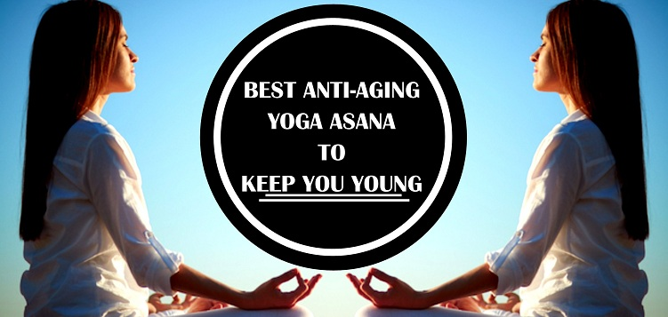 Best Anti-aging Yoga Asana to Keep You Young