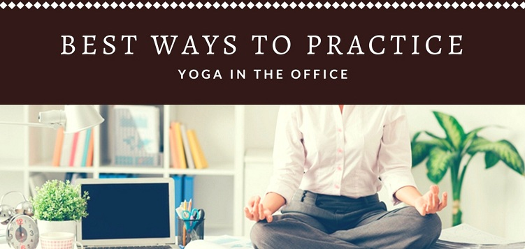 Best ways to practice yoga in the office