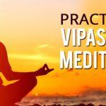 What are Vipassana Meditation and its benefits?